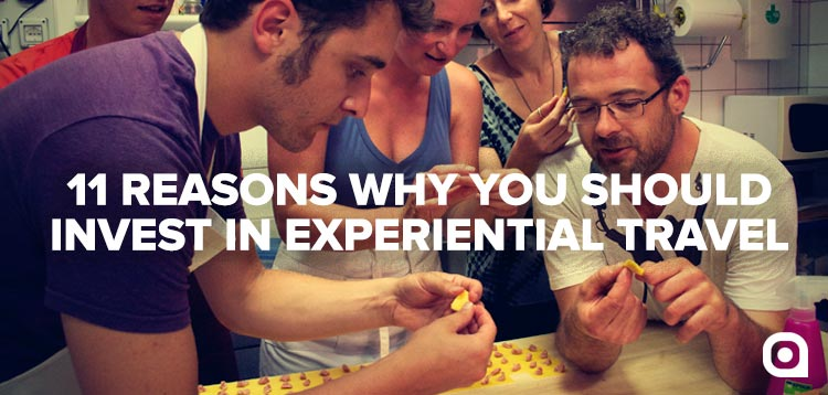 11 Reasons Why You Should Invest In Experiential Travel